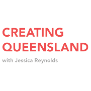 Creating Queensland wth Jessica Reynolds